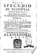 Dello specchio di scientia vniuersale. Dell'eccellentiss. dottor, e caualier M. Leonardo Fioravanti bolognese. Libri tre ..