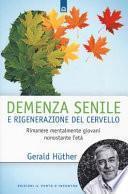 Demenza senile e rigenerazione del cervello. Rimanere mentalmente giovani nonostante l'età