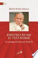Dentro di me il tuo nome. La teologia di Giovanni Paolo II