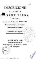 Descrizione dell'isola di Sant'Elena scritta dal capitano Wilson al servizio della Compagnia dell'Indie Orientali. Traduzione dell'inglese