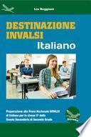 Destinazione Invalsi Italiano. Preparazione alla Prova Nazionale Invalsi di Italiano per la classe 5ª della Scuola Secondaria di secondo grado