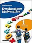 Destinazione matematica. Per la Scuola media