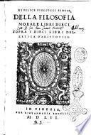 Di Felice Figliucci senese, Della filosofia morale libri dieci. Sopra i dieci libri dell'Etica di Aristotele