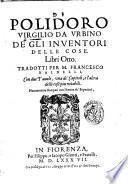 Di Polidoro Virgilio da Urbino De gli inuentori delle cose. Libri otto. Tradotti per M. Francesco Baldelli, con due tavole ..