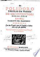 Di Polidoro Virgilio da Urbino De gli inventori delle cose