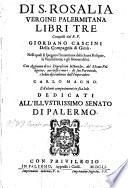 Di S. Rosalia, vergine Palermitana, libri tre, composti dal R. P. Giordano Cascini,... Carlo Magno,...