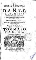 La Divina commedia di Dante Alighieri nobile fiorentino ridotta a miglior lezione dagli Accademici della Crusca, seconda impressione accresciuta degli argomenti, allegorie, e spiega de' vocaboli oscuri. Dedicata al dottor signor Tommaso Farina avvocato napoletano