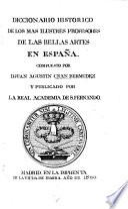 Diccionario histórico de los mas ilustres profesores de las bellas artes en España