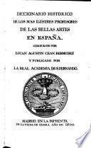 Diccionario historico de los mas ilustres profesores de las Bellas Artes en España
