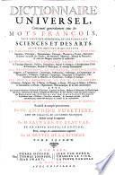 Dictionnaire universel, contenant generalement tous les mots francois, tant vieux que modernes, et les termes des sciences et des arts. ... Recueilli & compilé premierement par Mre. Antoine Furetiere, ... ensuite corrigé & augmenté par M. Basnage de Beauval ... Tome premier [-Quatrieme]
