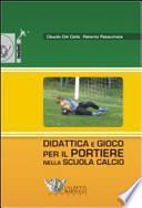 Didattica e gioco per il portiere nella scuola calcio. Con DVD