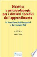 Didattica e psicopedagogia per i disturbi specifici dell'apprendimento. La formazione degli insegnanti e dei referenti DSA