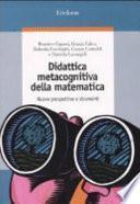 Didattica metacognitiva della matematica. Nuove prospettive e strumenti. Con CD-ROM