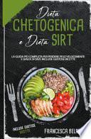 Dieta chetogenica e dieta sirt. La guida più completa per perdere peso velocemente e senza sforzi. Include gustose ricette