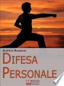 Difesa Personale. Affrontare Psicologicamente l'Avversario e Reagire Adeguatamente. (Ebook Italiano - Anteprima Gratis)