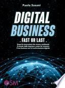 Digital business: fast or last. Scopri le innovazioni che stanno cambiando il mondo delle imprese e come far crescere il tuo business con la trasformazione digitale