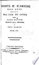 Dignità e cariche negli stati della real casa di Savoja con altre notizie relative alla medesima e suoi dominj Tomo 1.[-3.]