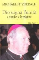 Dio sogna l'unità. I cattolici e le religioni