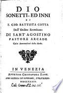 Dio. Sonetti, ed inni di F. Gio. Battista Cotta dell'Ordine Eremitano di Sant'Agostino pastore arcade colle annotazioni dello stesso