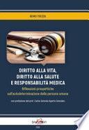 Diritto alla vita, diritto alla salute e responsabilità medica. Riflessioni prospettiche sull'autodeterminazione della persona umana