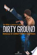 Dirty ground. Manuale di combattimeno di strada