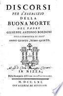 Discorsi per l'esercizio della buona morte del padre Giuseppe Antonio Bordoni. Tomo primo. Anno primo [-?]