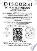 Discorsi sopra il simbolo apostolico. Composti dal padre don Cherubino Casati milanese, chierico regolare di S. Paolo. ...