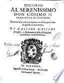 Discorso al serenissimo don Cosimo 2. gran duca di Toscana intorno alle cose, che stanno in sù l'acqua, ò che in quella si muouono, di Galileo Galilei ..