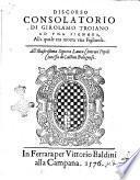 Discorso consolatorio di Girolamo Troiano ad vna signora, alla quale era morta vna figliuola. ..