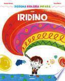 Disegna colora impara con Iridino. Ediz. a colori