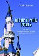 Disneyland Paris. Un caso di globalizzazione dei consumi e omologazione culturale?