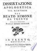 Dissertazione apologetica sul martirio del beato Simone da Trento nell'anno 1475. dagli ebrei ucciso