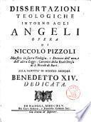 Dissertazioni teologiche intorno agli angeli opera di Niccolo Pizzoli maestro in sacra teologia, e dottore dell'una, e dell'altra legge, canonico della real chiesa di S. Nicolo di Bari. ..