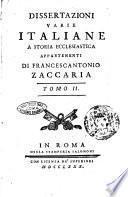 Dissertazioni varie italiane a storia ecclesiastica appartenenti di Francescantonio Zaccaria. Tomo 1. [-2.]