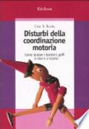 Disturbi della coordinazione motoria. Come aiutare i bambini goffi a casa e a scuola