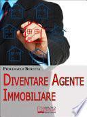 Diventare agente immobiliare. Come Intraprendere la Professione, dall'Esame di Abilitazione alla Prima Compravendita. (Ebook Italiano - Anteprima Gratis)