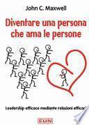 Diventare una persona che ama le persone. Leadership efficace mediante relazioni efficaci
