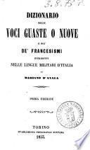 Dizionario delle voci guaste o nuove e piu de' francesismi introdotti nelle lingue militari d'Italia di Mariano d'Ayala