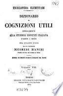 Dizionario di cognizioni utili specialmente alla studiosa gioventu' italiana d'ambo i sessi
