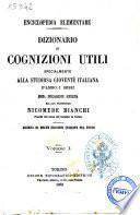 Dizionario di cognizioni utili specialmente alla studiosa gioventu' italiana d'ambo i sessi Opera interamente riveduta dal cav. professore Nicomede Bianchi