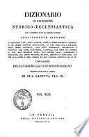 Dizionario di erudizione storico-ecclesiastica da s. Pietro sino ai nostri giorni specialmente intorno ai principali santi ...