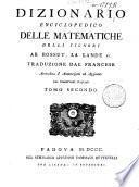 Dizionario enciclopedico delle matematiche delli signori ab. Bossut, La Lande ec. Traduzione dal francese arricchita d'annotazioni ed aggiunte del traduttore italiano