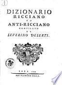 Dizionario Ricciano ed Anti-Ricciano compilato da Severino Deserti [i.e. Francesco Eugenio Guasco]