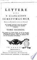Lettere del p. Gianjacopo Scheffmacher della Compagnia di Gesù a un gentiluomo protestante dal franzese linguaggio recate nell'italiano da un religioso toscano della medesima compagnia. Tomo primo [-secondo]