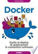 Docker. Guida al deploy di applicazioni in contenitori software