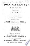Don Carlos; an opera, in four acts, the music by Verdi [the words by F. G. P. A. Méry and C. Du Locle] ... The English version by Thomas J. Williams. As represented at the Royal Italian Opera, Covent Garden. Ital. & Eng