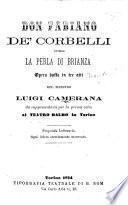 Don Fabiano De'Corbelli, ovvero la Perla di Brianza. Opera buffa in tre atti [and in verse] ... da rappresentarsi per la prima volta al Teatro Balbo in Torino