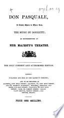 Don Pasquale, a comic opera in three acts ... as represented at Her Majesty's Theatre, etc. [By Giovanni Ruffini.] Ital. & Eng