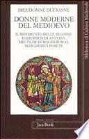 Donne moderne nel Medioevo. Il movimento delle beghine: Hadewijch di Anversa, Mectilde di Magdeburgo, Margherita Porete