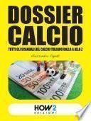 DOSSIER CALCIO: Tutti gli Scandali del Calcio Italiano dalla A alla Z